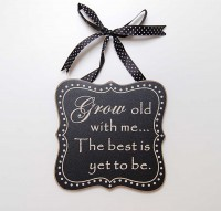 Grow Old With Me Wooden Sign